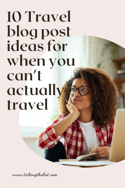 Travel blog post ideas for when you can't actually travel